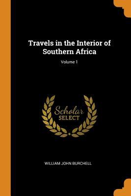 Travels in the Interior of Southern Africa; Volume 1