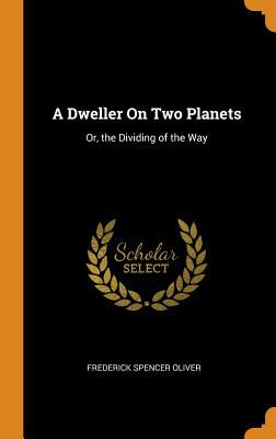 A Dweller on Two Planets: Or, the Dividing of the Way