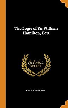 The Logic of Sir William Hamilton, Bart