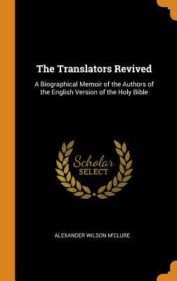 The Translators Revived: A Biographical Memoir of the Authors of the English Version of the Holy Bible
