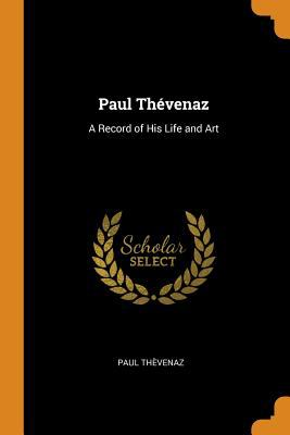 Paul Thvenaz: A Record of His Life and Art