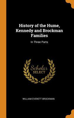 History of the Hume, Kennedy and Brockman Families: In Three Parts