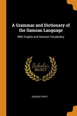 A Grammar and Dictionary of the Samoan Language: With English and Samoan Vocabulary