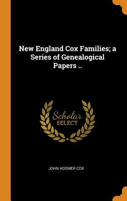New England Cox Families; A Series of Genealogical Papers ..