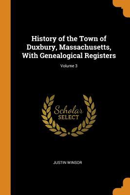 History of the Town of Duxbury, Massachusetts, with Genealogical Registers; Volume 3