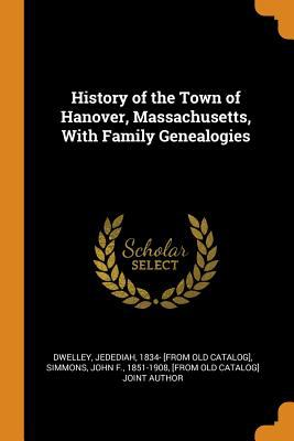 History of the Town of Hanover, Massachusetts, with Family Genealogies