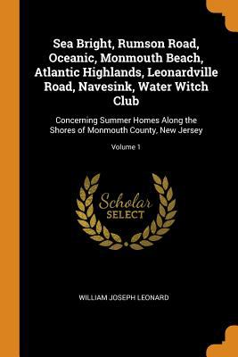 Sea Bright, Rumson Road, Oceanic, Monmouth Beach, Atlantic Highlands, Leonardville Road, Navesink, Water Witch Club: Concerning Summer Homes Along the