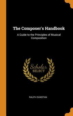 The Composer's Handbook: A Guide to the Principles of Musical Composition