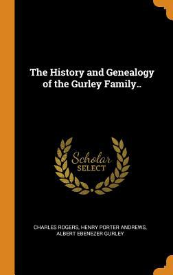 The History and Genealogy of the Gurley Family..