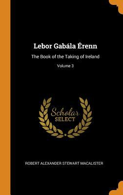 LeBor Gabla renn: The Book of the Taking of Ireland; Volume 3