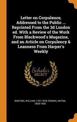 Letter on Corpulence, Addressed to the Public ... Reprinted from the 3D London Ed. with a Review of the Work from Blackwood's Magazine, and an Article