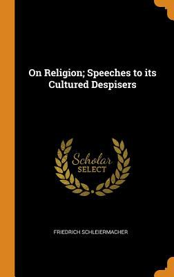 On Religion; Speeches to Its Cultured Despisers