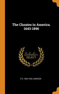 The Choates in America. 1643-1896