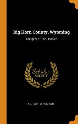 Big Horn County, Wyoming: The Gem of the Rockies