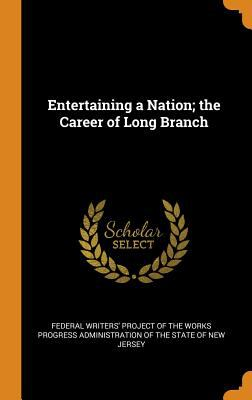 Entertaining a Nation; The Career of Long Branch