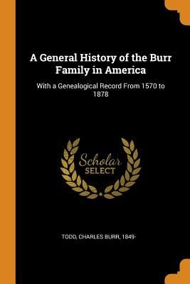 A General History of the Burr Family in America: With a Genealogical Record from 1570 to 1878