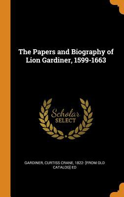 The Papers and Biography of Lion Gardiner, 1599-1663