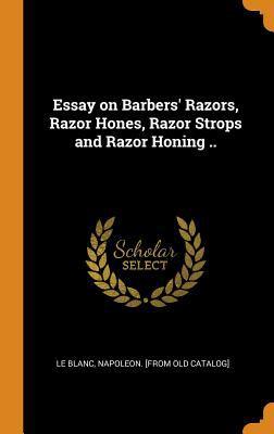Essay on Barbers' Razors, Razor Hones, Razor Strops and Razor Honing ..