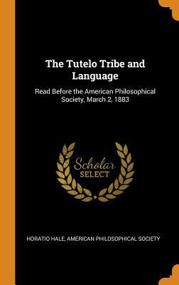 The Tutelo Tribe and Language: Read Before the American Philosophical Society, March 2, 1883