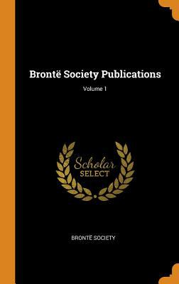 Bront Society Publications; Volume 1