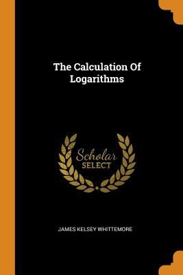 The Calculation of Logarithms