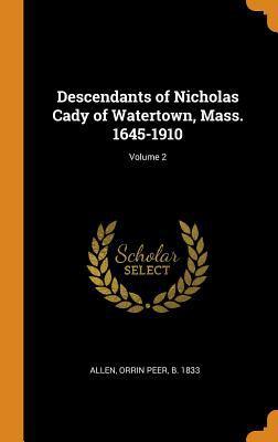 Descendants of Nicholas Cady of Watertown, Mass. 1645-1910; Volume 2