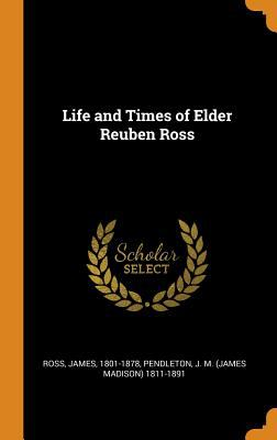Life and Times of Elder Reuben Ross