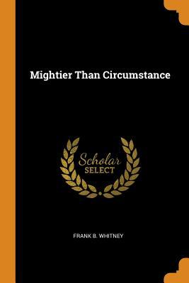 Mightier Than Circumstance