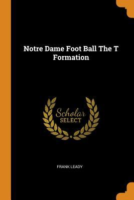 Notre Dame Foot Ball the T Formation