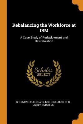Rebalancing the Workforce at IBM: A Case Study of Redeployment and Revitalization