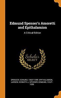 Edmund Spenser's Amoretti and Epithalamion: A Critical Edition
