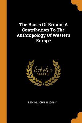 The Races of Britain; A Contribution to the Anthropology of Western Europe