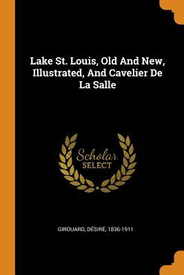 Lake St. Louis, Old and New, Illustrated, and Cavelier de la Salle