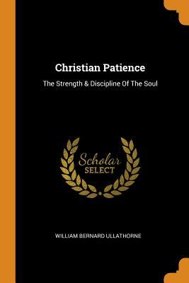 Christian Patience: The Strength & Discipline of the Soul