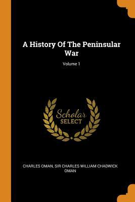A History of the Peninsular War; Volume 1