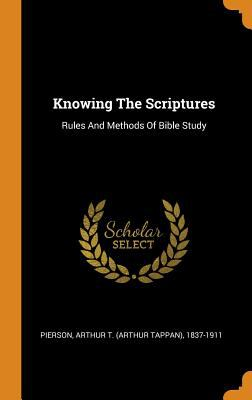Knowing the Scriptures: Rules and Methods of Bible Study