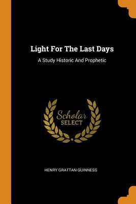 Light for the Last Days: A Study Historic and Prophetic
