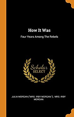 How It Was: Four Years Among the Rebels