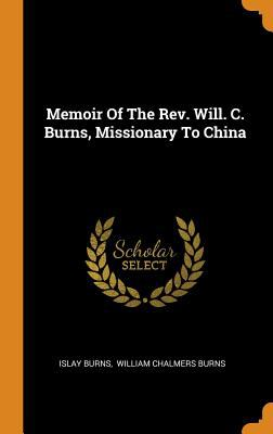 Memoir of the Rev. Will. C. Burns, Missionary to China