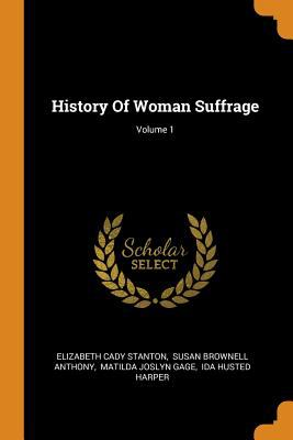 History of Woman Suffrage; Volume 1