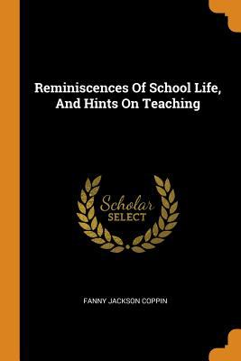 Reminiscences of School Life, and Hints on Teaching