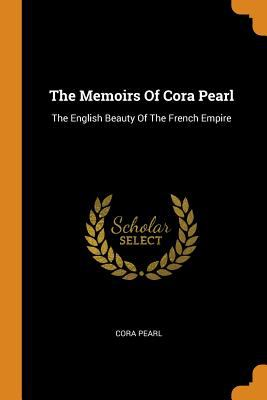 The Memoirs of Cora Pearl: The English Beauty of the French Empire