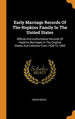 Early Marriage Records of the Hopkins Family in the United States: Official and Authoritative Records of Hopkins Marriages in the Original States and