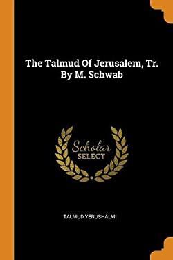 The Talmud of Jerusalem, Tr. by M. Schwab