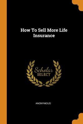How to Sell More Life Insurance