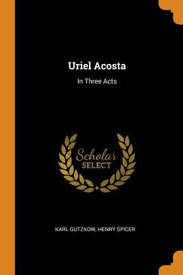 Uriel Acosta: In Three Acts