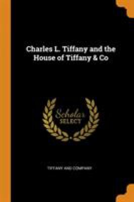 Charles L. Tiffany and the House of Tiffany & Co