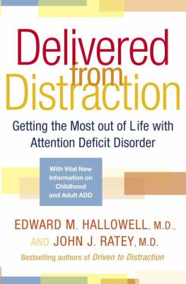 Delivered from Distraction: Getting the Most Out of Life with Attention Deficit Disorder 9780345442307