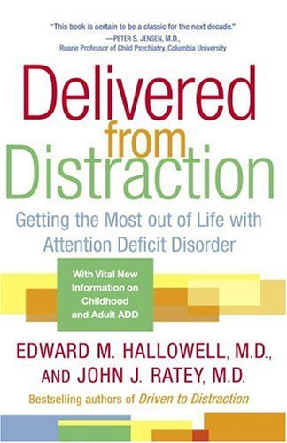 Delivered from Distraction: Getting the Most Out of Life with Attention Deficit Disorder 9780345442314