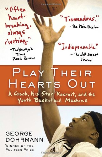 Play Their Hearts Out: A Coach, His Star Recruit, and the Youth Basketball Machine 9780345508614